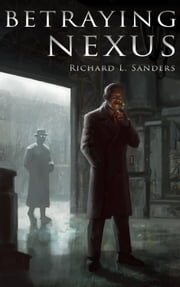 Betraying Nexus ebook by Richard L. Sanders