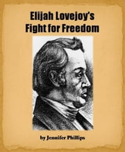 Elijah Lovejoy's Fight for Freedom ebook by Jennifer Phillips