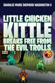 Little Chicken Kittle Breaks Free From The Evil Trolls ebook by Sharalee Marie Shepherd Washington II