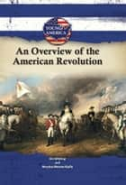 An Overview of the American Revolution ebook by Jim Whiting, Marylou Morano Kjelle