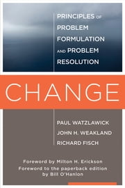 Change: Principles of Problem Formation and Problem Resolution ebook by Paul Watzlawick,John H. Weakland,Richard Fisch,Bill O'Hanlon,Milton H. Erickson, M.D.