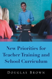 New Priorities for Teacher Training and School Curriculum ebook by Douglas Brown