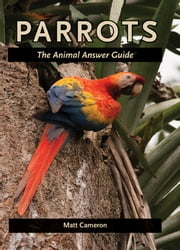 Parrots - The Animal Answer Guide ebook by Matt Cameron