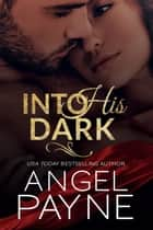 Into His Dark ebook by Angel Payne
