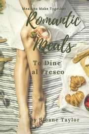 Romantic Meals to Dine al Fresco ebook by Sloane Taylor