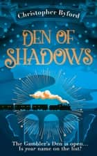 Den of Shadows: The gripping new fantasy novel for fans of Caraval (Gambler's Den series, Book 1) ebook by Christopher Byford