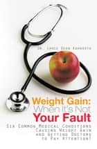 Weight Gain: When It's Not Your Fault ebook by Dr. Lance Dean Ashworth