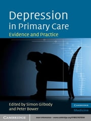Depression in Primary Care - Evidence and Practice ebook by Simon Gilbody,Peter Bower