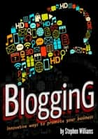 Blogging: Innovative ways to promote your business ebook by Stephen Williams