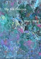 The Silk Peacock ebook by Hilary West