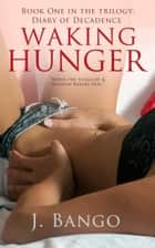 Waking Hunger ebook by J. Bango