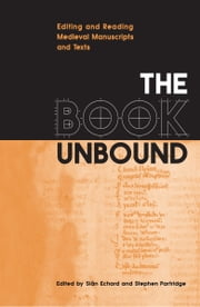 The Book Unbound - Editing and Reading Medieval Manuscripts and Texts ebook by Siân Echard,Stephen Partridge
