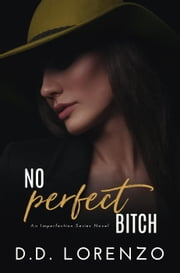 No Perfect Bitch - The IMPERFECTION Series, #5 ebook by DD Lorenzo