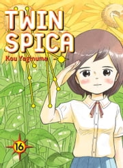 Twin Spica, Volume 16 ebook by Kou Yaginuma