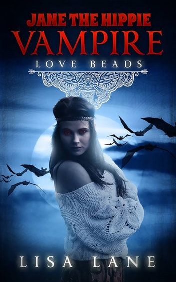 Jane the Hippie Vampire: Love Beads ebook by Lisa Lane