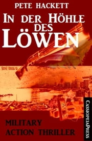 In der Höhle des Löwen: Military Action Thriller - Cassiopeiapress Spannung ebook by Pete Hackett