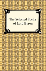 The Selected Poetry of Lord Byron ebook by Lord George Gordon Byron