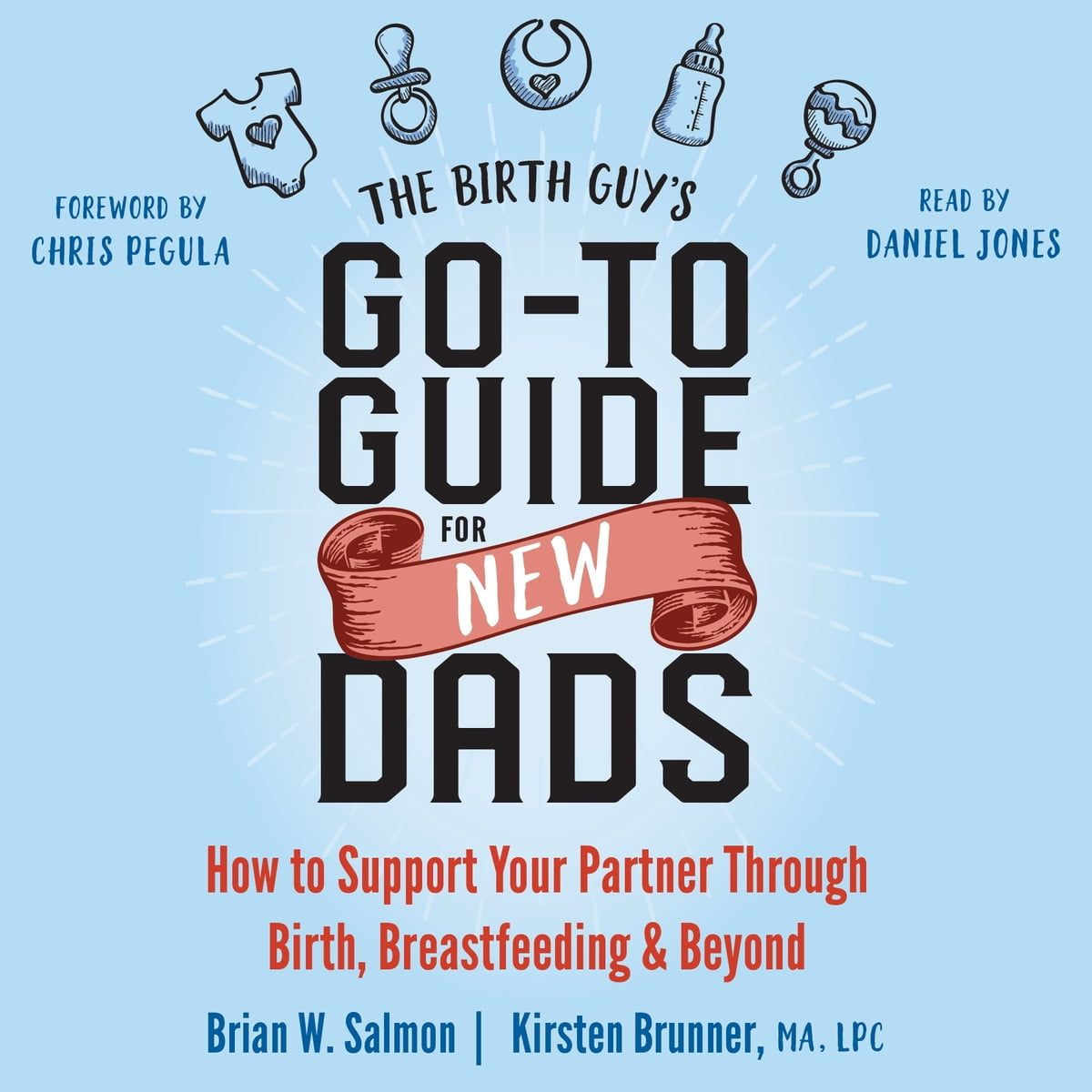 and Beyond The Birth Guys Go-To Guide for New Dads Breastfeeding How to Support Your Partner Through Birth