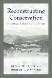 Reconstructing Conservation - Finding Common Ground ebook by Ben A. Minteer,Robert E. Manning