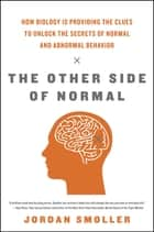 The Other Side of Normal - How Biology Is Providing the Clues to Unlock the Secrets of Normal and Abnormal Behavior ebook by Jordan Smoller