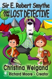 Sir E. Robert Smythe and the Lost Detective - Sir E. Robert Smythe and the Galactic Safety Council ebook by Christina Weigand