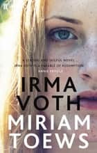 Irma Voth ebook by Miriam Toews