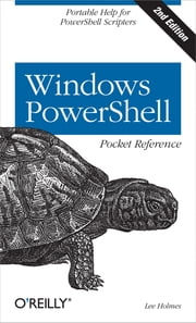 Windows PowerShell Pocket Reference - Portable Help for PowerShell Scripters ebook by Lee Holmes