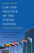 Law and Practice of the United Nations ebook by Simon Chesterman, Ian Johnstone, David M. Malone