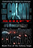 The Colony: Shift (The Colony, Vol. 5) ebook by Michaelbrent Collings