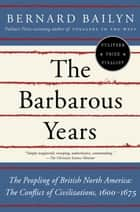 The Barbarous Years ebook by Bernard Bailyn