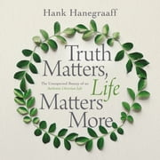 Truth Matters, Life Matters More - The Unexpected Beauty of an Authentic Christian Life ljudbok by Hank Hanegraaff