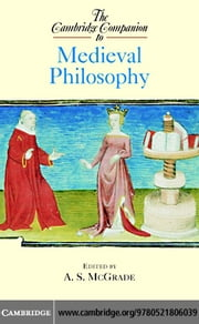 The Cambridge Companion to Medieval Philosophy ebook by McGrade, A. S.