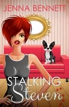 Stalking Steven ebook by Jenna Bennett