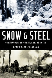Snow and Steel - The Battle of the Bulge, 1944-45 ebook by Peter Caddick-Adams