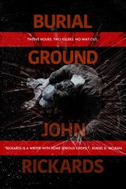 Burial Ground: Writer's Cut ebook by John Rickards