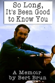 So Long, It's Been Good To Know You ebook by Bert Brun