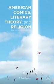 American Comics, Literary Theory, and Religion - The Superhero Afterlife ebook by A. David Lewis