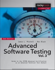 Advanced Software Testing - Vol. 3, 2nd Edition - Guide to the ISTQB Advanced Certification as an Advanced Technical Test Analyst ebook by Jamie L Mitchell,Rex Black