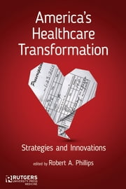 America's Healthcare Transformation - Strategies and Innovations ebook by Dr. Robert A. Phillips, Susan A. Abookire, David W. Bates,...