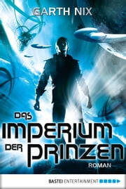 Das Imperium der Prinzen - Roman eBook by Garth Nix, Barbara Imgrund