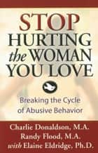 Stop Hurting the Woman You Love ebook by Charlie Donaldson,Randy Flood,Elaine Eldridge