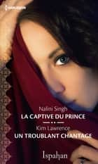 La captive du prince - Un troublant chantage ebook by Nalini Singh, Kim Lawrence