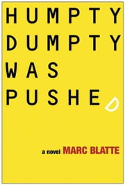 Humpty Dumpty Was Pushed: A Novel ebook by Blatte, Marc