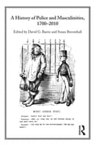 A History of Police and Masculinities, 1700–2010 ebook by David G. Barrie, Susan Broomhall