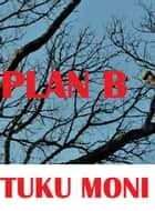 Plan B ebook by Tuku Moni