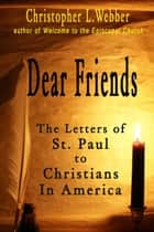 Dear Friends - The Letters of St. Paul to Christians in America ebook by Christopher L. Webber