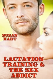 Lactation Training & The Sex Addict ebook by Susan Hart