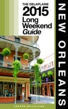 NEW ORLEANS - The Delaplaine 2015 Long Weekend Guide ebook by Andrew Delaplaine