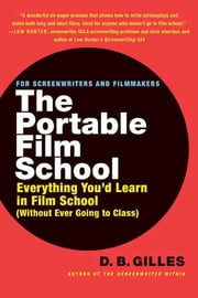 The Portable Film School - Everything You'd Learn in Film School (Without Ever Going to Class) ebook by D. B. Gilles