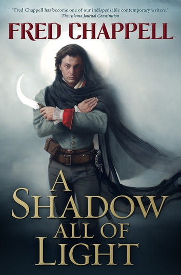 A Shadow All of Light - A Novel ebook by Fred Chappell